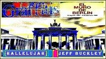 HALLELUJAH. JEFF BUCKLEY. EL MURO DE BERLÍN. GRAFFITIS. DIVERCANTA