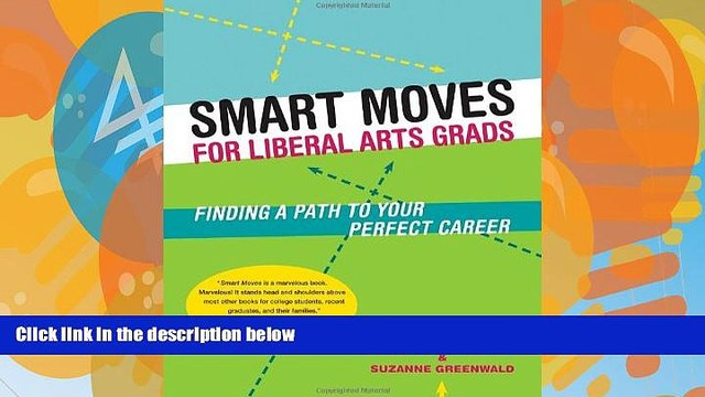 Online Sheila J. Curran Smart Moves for Liberal Arts Grads: Finding a Path to Your Perfect Career
