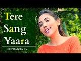 Tere Sang Yaara Cover by Suprabha KV | Rustom | Atif Aslam