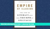 PDF [DOWNLOAD] Empire of Illusion: The End of Literacy and the Triumph of Spectacle FOR IPAD