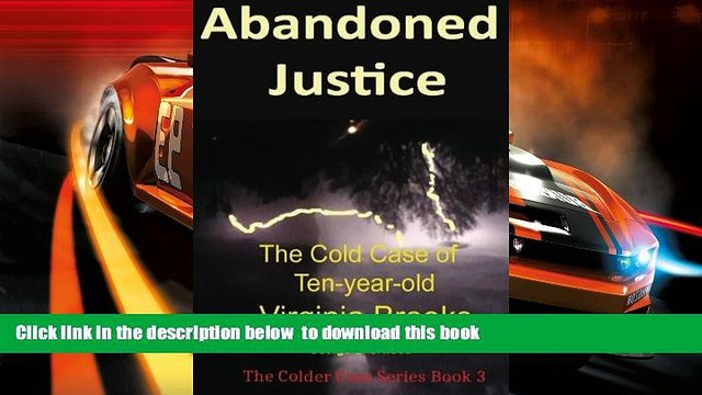 PDF [FREE] DOWNLOAD  Abandoned Justice: The Cold Case of Ten-Year-Old Virginia Brooks (The Colder