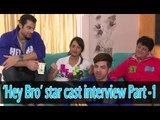 Exclusive: Hey Bro star cast interview Part -1 | Bollywood Interviews