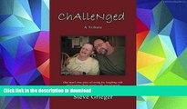 Hardcover Challenged: A Tribute: One Man s True Story of Caring for, Laughing with and Learning