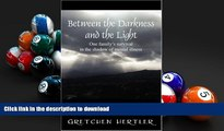 READ Between the Darkness and the Light: One family s survival in the shadow of mental illness On
