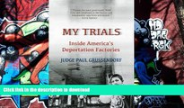 READ My Trials: Inside America s Deportation Factories: Inside America s Deportation Factories On