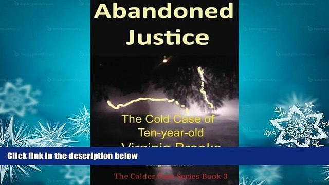 BEST PDF  Abandoned Justice: The Cold Case of Ten-Year-Old Virginia Brooks (The Colder Case