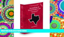 BEST PDF  Handbook of Texas Family Law, 2009-2010 ed. (Vol. 33, Texas Practice Series) TRIAL EBOOK