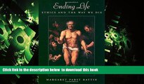 PDF [DOWNLOAD] Ending Life: Ethics and the Way We Die READ ONLINE