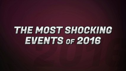 The Most Shocking Events of 2016