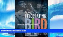 Read Online Celebrating Bird: The Triumph of Charlie Parker Gary Giddins Pre Order