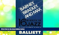 Download [PDF]  Barney, Bradley, and Max: Sixteen Portraits in Jazz Whitney Balliett For Kindle