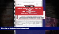 Read Book Advanced Investigative Report Writing Manual for Law Enforcement and Security Personnel