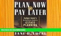 DOWNLOAD [PDF] Plan Now or Pay Later: Judge Jane s No-Nonsense Guide to Estate Planning Jane B.