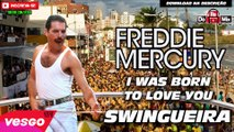 Freddie Mercury I was born to love you VERSÃO SWINGUEIRA