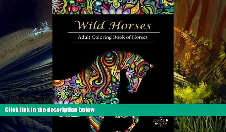 Read Online  Wild Horses: An Adult Coloring Book of Horses Esper Books Full Book