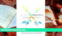 PDF  Breathing Bravely: Giving Voice to Cystic Fibrosis Ashley Ballou Bonnema Full Book