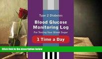 Download [PDF]  Type 2 Diabetes Blood Glucose Monitoring Log For Testing Your Blood Sugar 1 Time a