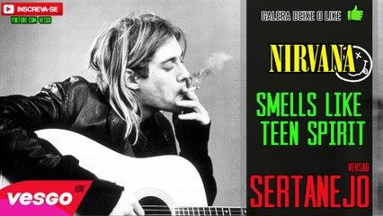 Nirvana Smells like teen Spirit VERSÃO SERTANEJO