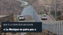 """""""Le Mexique ne paiera pour aucun mur"""" : le président mexicain tacle Donald Trump"""