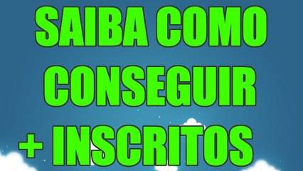 SAIBA COMO CONSEGUIR MAIS INSCRITOS NO YOUTUBE - AjudaTube.com.br
