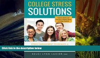 BEST PDF  College Stress Solutions: Stress Management Techniques to *Beat Anxiety *Make the Grade