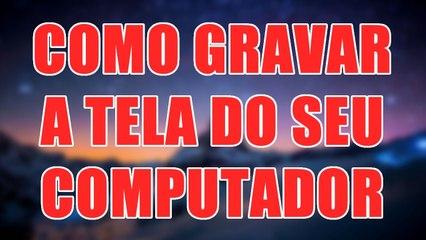 COMO GRAVAR A TELA DO SEU COMPUTADOR - AjudaTube.com.br