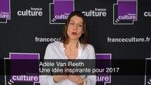 Adèle Van Reeth - Une idée inspirante pour 2017