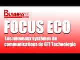 Focus Eco /  Les nouveaux systemes de communications de GTI Technologie