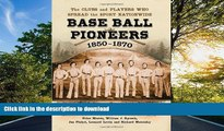 Epub Base Ball Pioneers, 1850-1870: The Clubs and Players Who Spread the Sport Nationwide Full Book