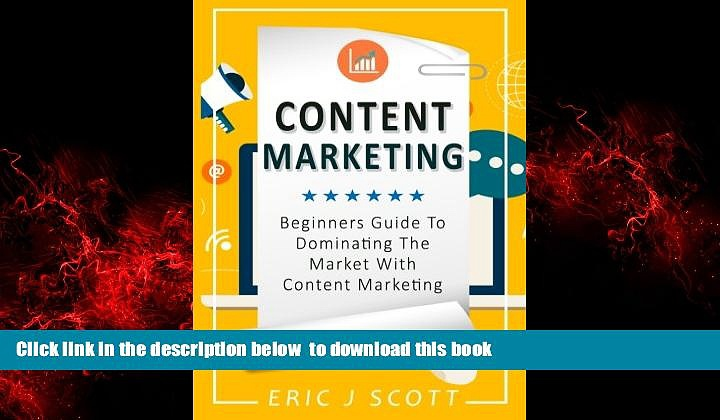 PDF [DOWNLOAD] Content Marketing: Beginners Guide To Dominating The Market With Content Marketing