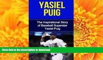Hardcover Yasiel Puig: The Inspirational Story of Baseball Superstar Yasiel Puig (Yasiel Puig