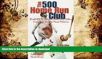 Read Book The 500 Home Run Club : Baseball s 16 Greatest Home Run Hitters from Babe Ruth to Mark