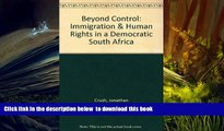 PDF [FREE] DOWNLOAD  Beyond Control: Immigration   Human Rights in a Democratic South Africa FOR