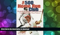 Pre Order The 500 Home Run Club : Baseball s 16 Greatest Home Run Hitters from Babe Ruth to Mark