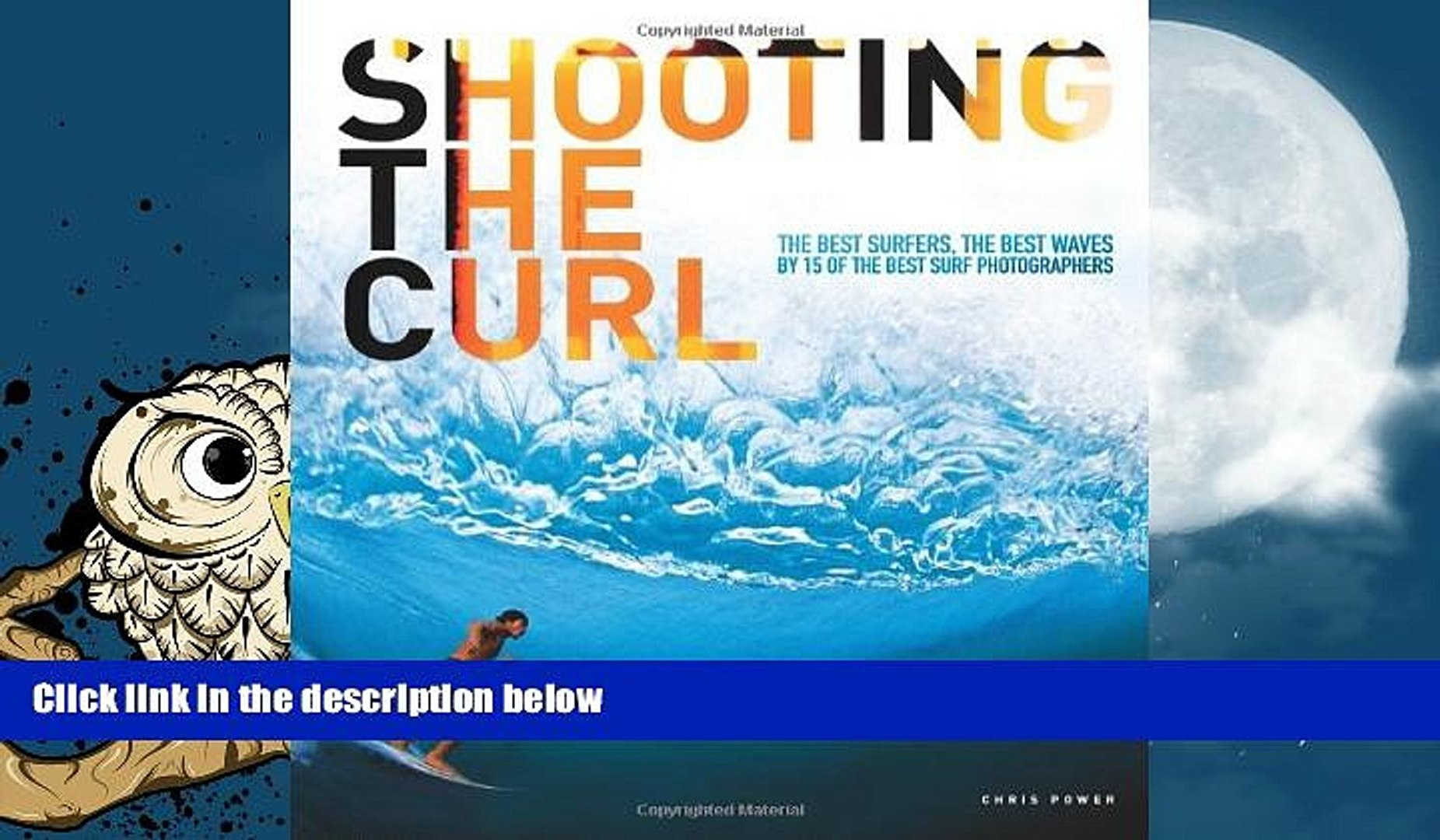 Best Price Shooting the Curl: The Best Surfers, the Best Waves By 15 of the Best Surf