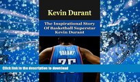PDF Kevin Durant: The Inspirational Story of Basketball Superstar Kevin Durant (Kevin Durant