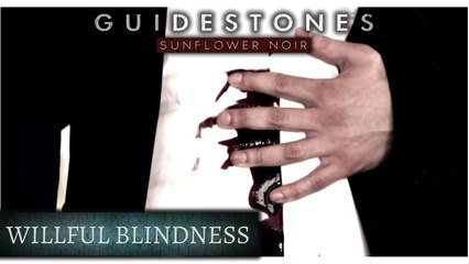 Guidestones: Sunflower Noir - Episode 7 - Willful Blindness