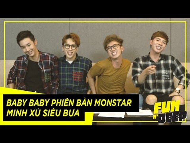 #Baby Baby phiên bản Monstar - Minh Xù siêu bựa | Fun N' Deep Show | Godialy.com