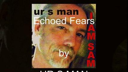 Echoed Fears by UR S MAN with lyrics