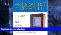 Online Graeme Sullivan Art Practice as Research: Inquiry in the Visual Arts Full Book Download