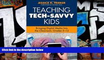 Price Teaching Tech-Savvy Kids: Bringing Digital Media Into the Classroom, Grades 5-12  For Kindle