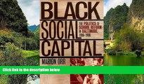 Read Online Marion Orr Black Social Capital: The Politics of School Reform in Baltimore, 1986-1999