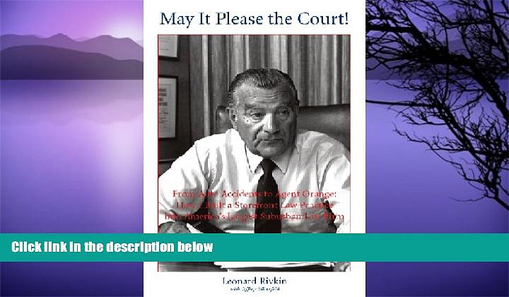 Read Online Leonard L. Rivkin May It Please the Court! From Auto Accidents to Agent Orange:
