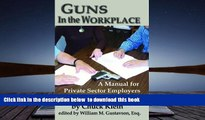 BEST PDF  Guns in the Workplace: A Manual for Private Sector Employers and Employees TRIAL EBOOK