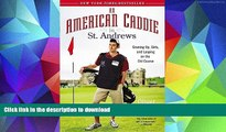 READ An American Caddie in St. Andrews: Growing Up, Girls, and Looping on the Old Course Kindle