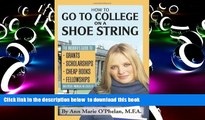BEST PDF  How to Go to College on a Shoe String: The Insider s Guide to Grants, Scholarships,