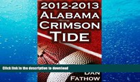 Read Book The 2012 - 2013 Alabama Crimson Tide - SEC Champions, The Pursuit of Back-to-Back BCS