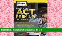 PDF [FREE] DOWNLOAD  Cracking the ACT Premium Edition with 8 Practice Tests and DVD, 2017: The