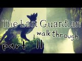 The Last Guardian Walkthrough Part 11 (PS4) No Commentary
