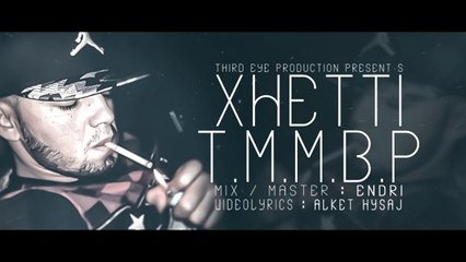 Xhetti-T.M.M.B.P  (Official Lyrics Video)